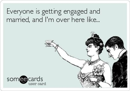everyone is getting engaged